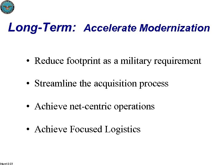 Long-Term: Accelerate Modernization • Reduce footprint as a military requirement • Streamline the acquisition