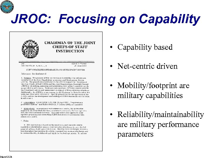 JROC: Focusing on Capability • Capability based • Net-centric driven • Mobility/footprint are military