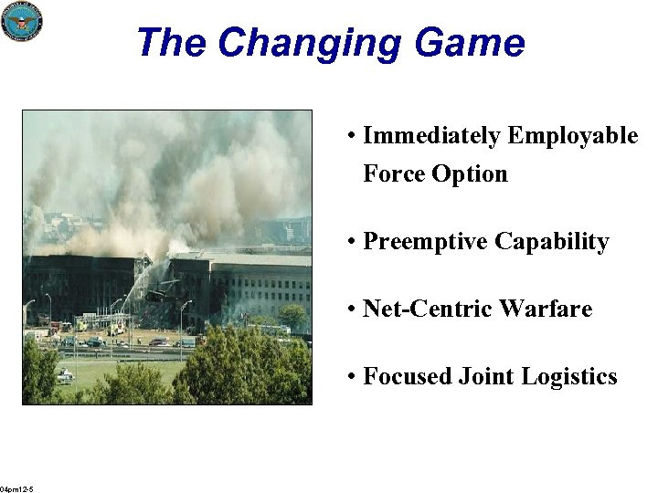 The Changing Game • Immediately Employable Force Option • Preemptive Capability • Net-Centric Warfare