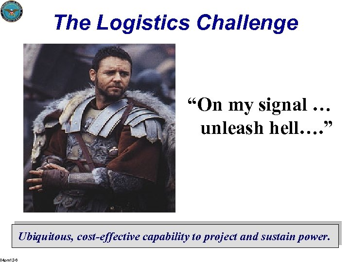 """The Logistics Challenge """"On my signal … unleash hell…. """" Ubiquitous, cost-effective capability to"""