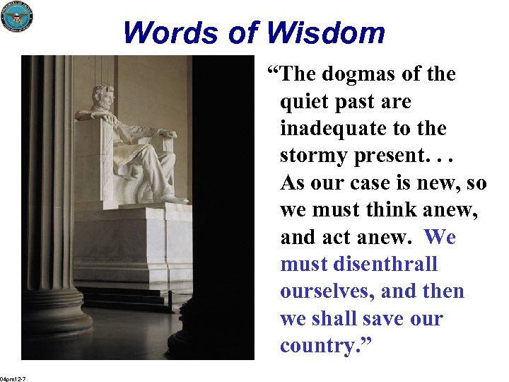 """Words of Wisdom """"The dogmas of the quiet past are inadequate to the stormy"""
