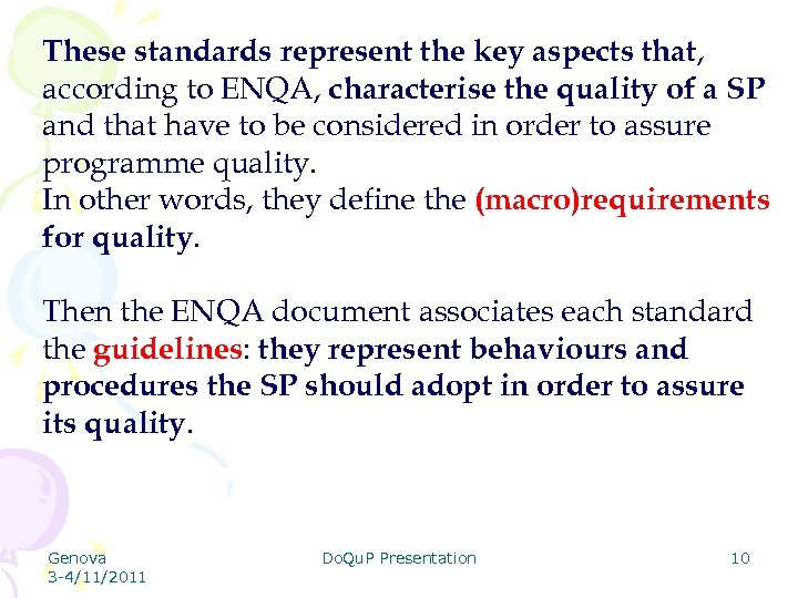 These standards represent the key aspects that, according to ENQA, characterise the quality of
