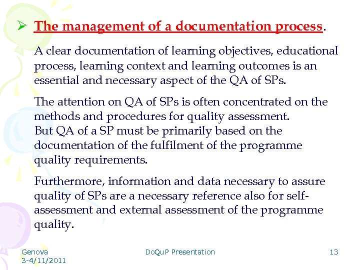 Ø The management of a documentation process. A clear documentation of learning objectives, educational