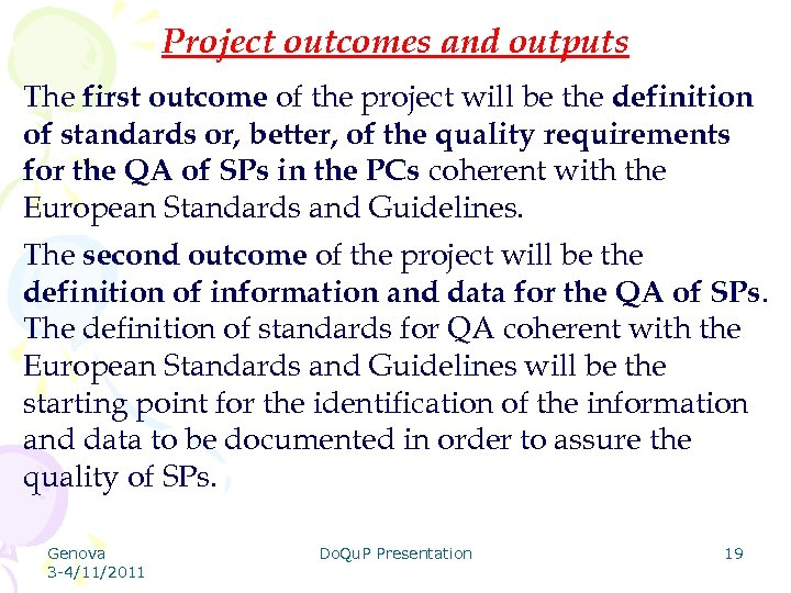Project outcomes and outputs The first outcome of the project will be the definition