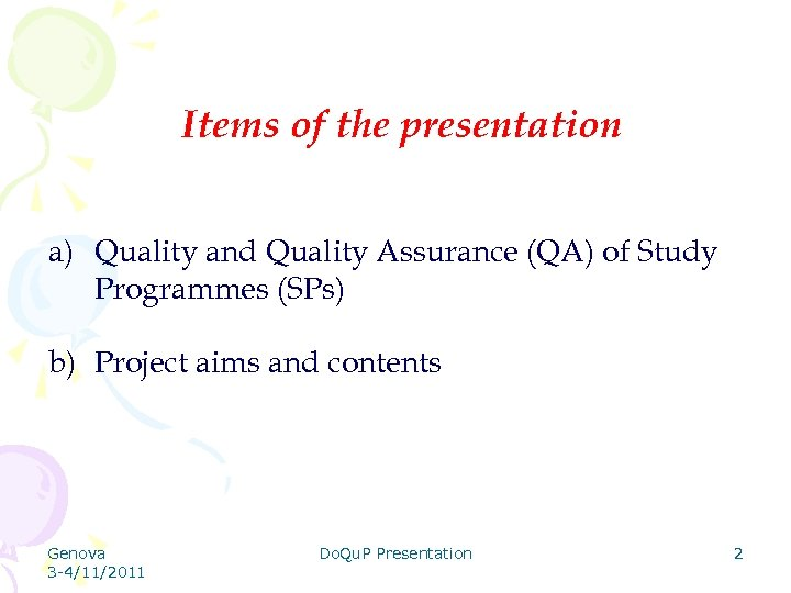 Items of the presentation a) Quality and Quality Assurance (QA) of Study Programmes (SPs)