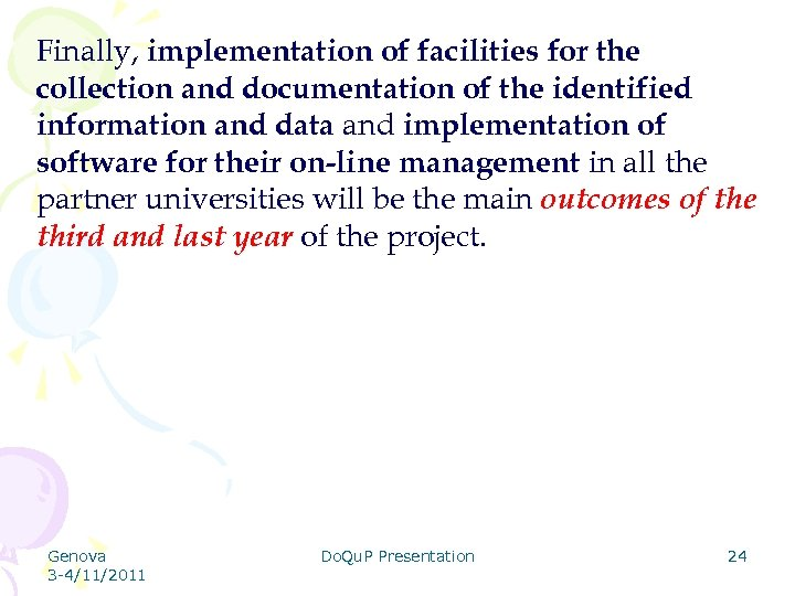 Finally, implementation of facilities for the collection and documentation of the identified information and