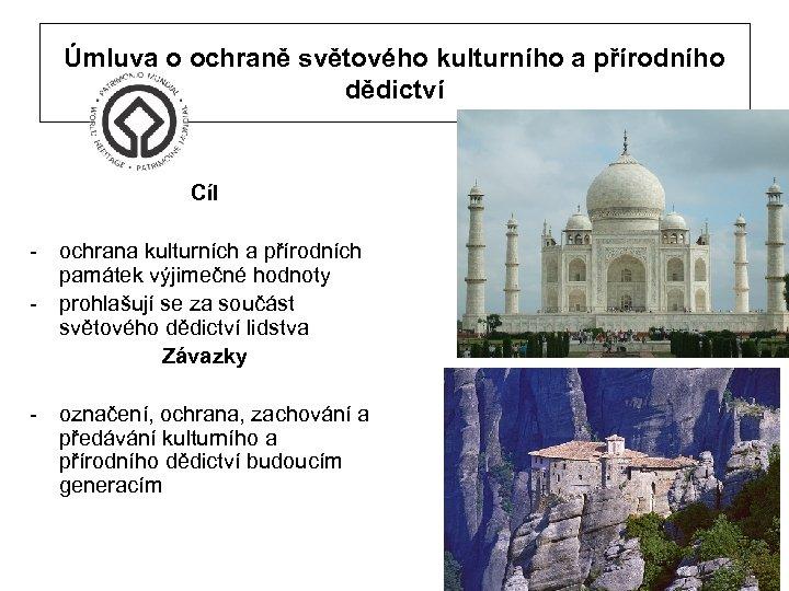Úmluva o ochraně světového kulturního a přírodního dědictví Cíl - ochrana kulturních a přírodních