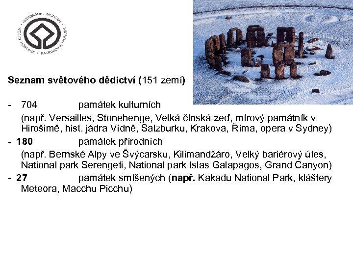 Seznam světového dědictví (151 zemí) - 704 památek kulturních (např. Versailles, Stonehenge, Velká čínská