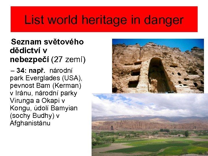List world heritage in danger Seznam světového dědictví v nebezpečí (27 zemí) – 34:
