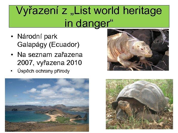 "Vyřazení z ""List world heritage in danger"" • Národní park Galapágy (Ecuador) • Na"