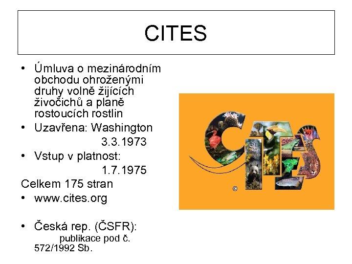 CITES • Úmluva o mezinárodním obchodu ohroženými druhy volně žijících živočichů a planě rostoucích