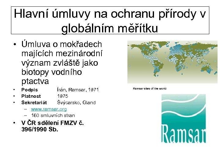 Hlavní úmluvy na ochranu přírody v globálním měřítku • Úmluva o mokřadech majících mezinárodní
