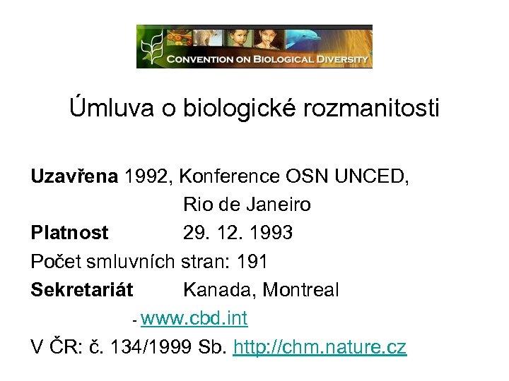 Úmluva o biologické rozmanitosti Uzavřena 1992, Konference OSN UNCED, Rio de Janeiro Platnost 29.
