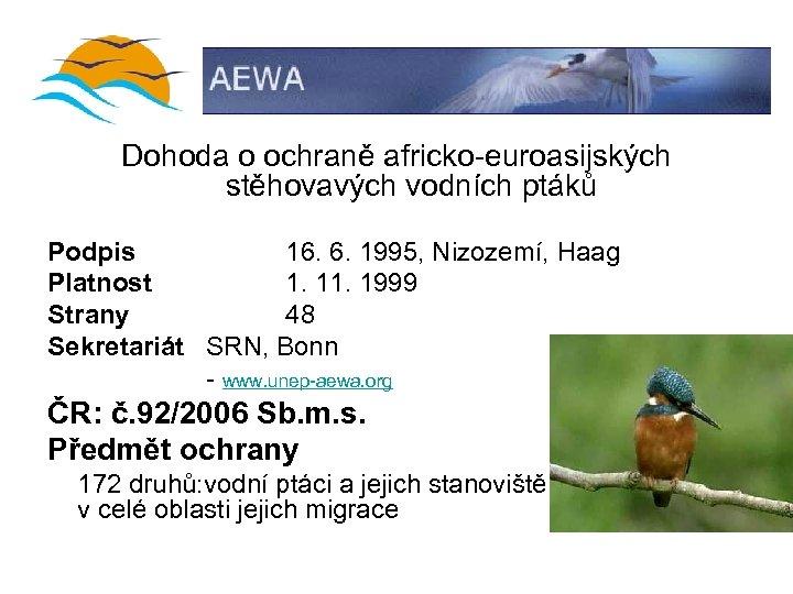 Dohoda o ochraně africko-euroasijských stěhovavých vodních ptáků Podpis 16. 6. 1995, Nizozemí, Haag Platnost