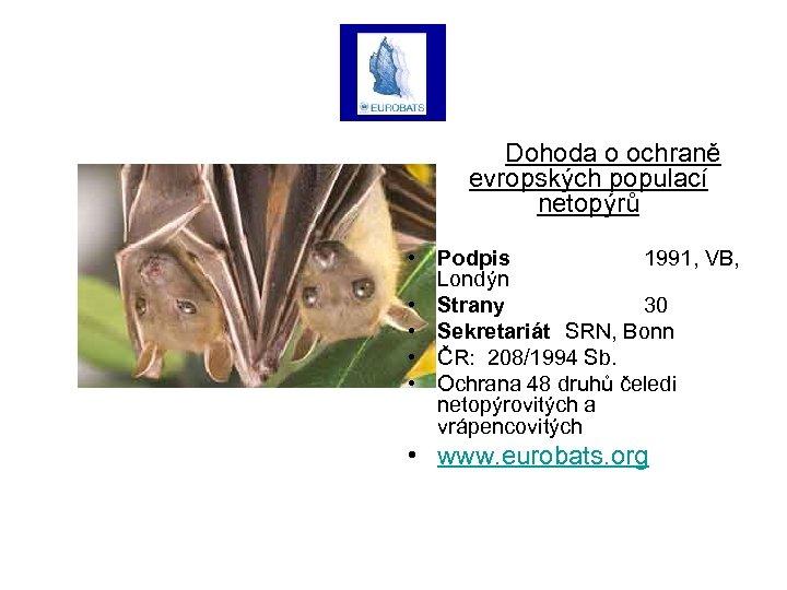 Dohoda o ochraně evropských populací netopýrů • Podpis 1991, VB, Londýn • Strany 30