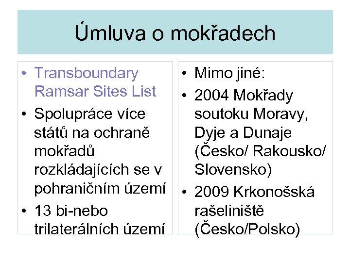 Úmluva o mokřadech • Transboundary • Mimo jiné: Ramsar Sites List • 2004 Mokřady