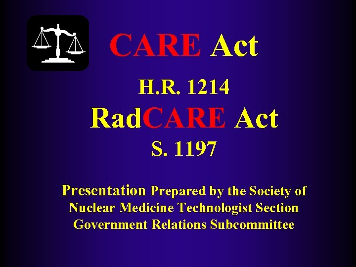 CARE Act H. R. 1214 Rad. CARE Act S. 1197 Presentation Prepared by the