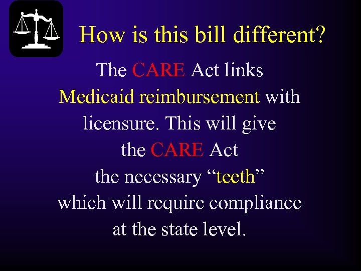 How is this bill different? The CARE Act links Medicaid reimbursement with licensure. This
