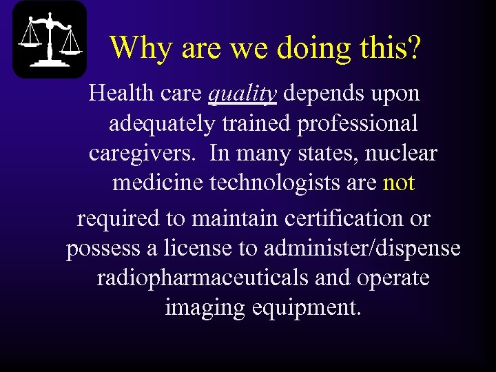 Why are we doing this? Health care quality depends upon adequately trained professional caregivers.