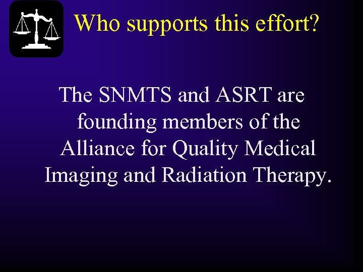 Who supports this effort? The SNMTS and ASRT are founding members of the Alliance