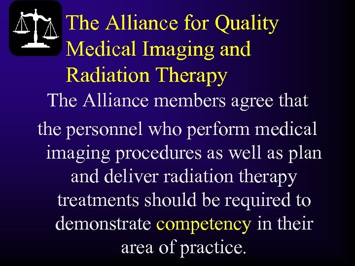 The Alliance for Quality Medical Imaging and Radiation Therapy The Alliance members agree that