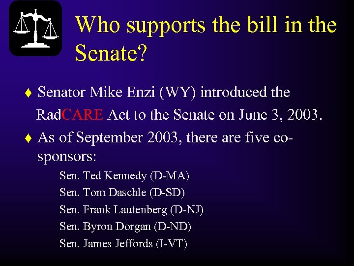 Who supports the bill in the Senate? Senator Mike Enzi (WY) introduced the Rad.