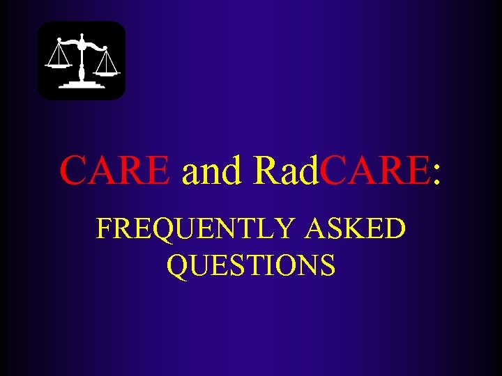 CARE and Rad. CARE: FREQUENTLY ASKED QUESTIONS