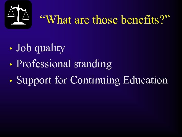 """What are those benefits? "" • • • Job quality Professional standing Support for"
