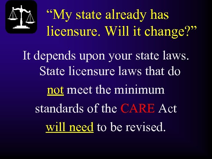 """My state already has licensure. Will it change? "" It depends upon your state"