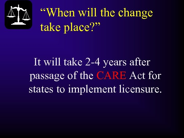 """When will the change take place? "" It will take 2 -4 years after"