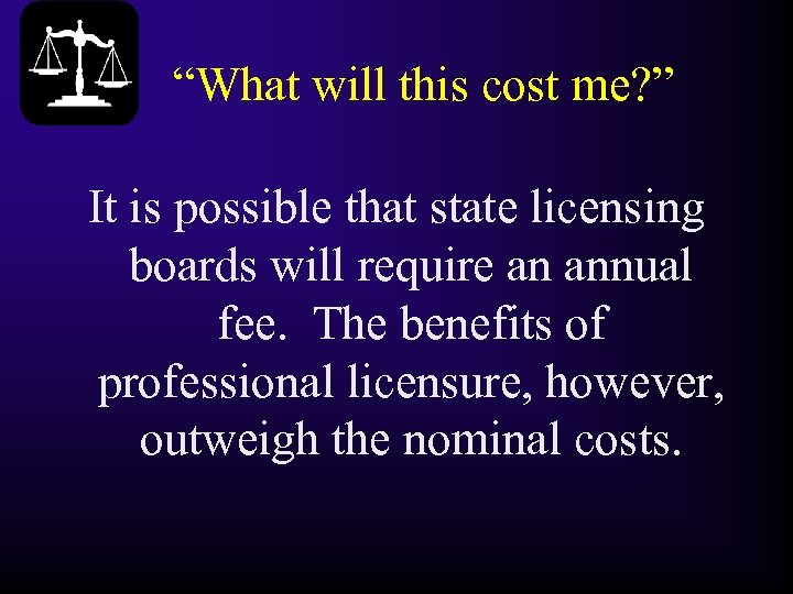 """What will this cost me? "" It is possible that state licensing boards will"