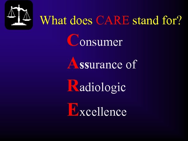 What does CARE stand for? Consumer Assurance of Radiologic Excellence