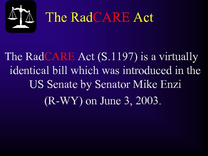 The Rad. CARE Act (S. 1197) is a virtually identical bill which was introduced