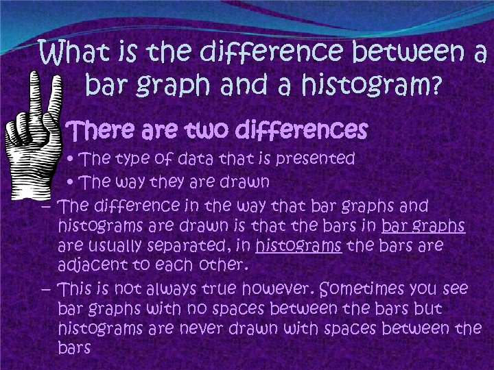 What is the difference between a bar graph and a histogram? There are two