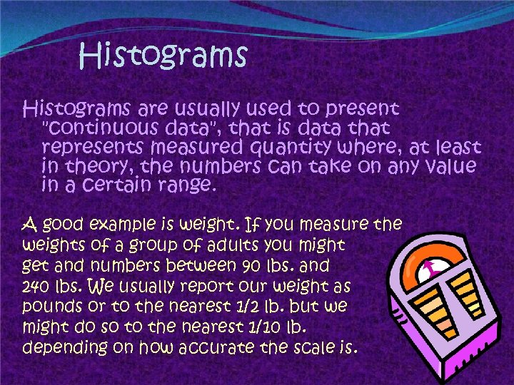 Histograms are usually used to present