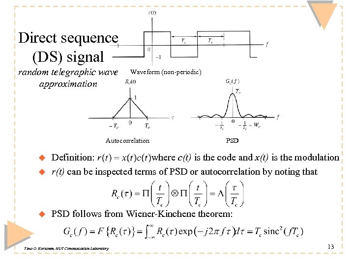 Direct sequence (DS) signal random telegraphic wave approximation Waveform (non-periodic) Autocorrelation PSD u Definition: