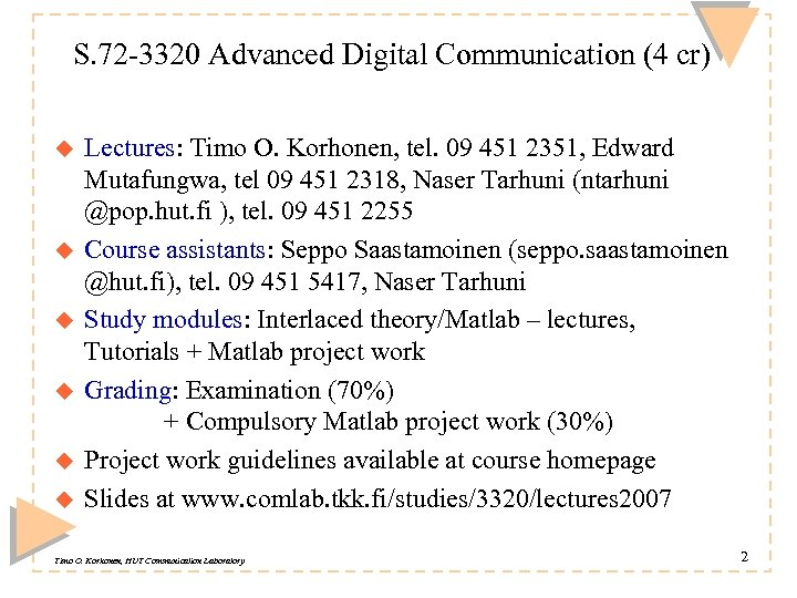 S. 72 -3320 Advanced Digital Communication (4 cr) u u u Lectures: Timo O.