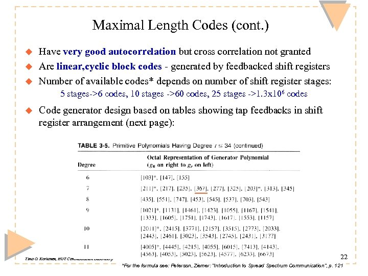 Maximal Length Codes (cont. ) u u u Have very good autocorrelation but cross