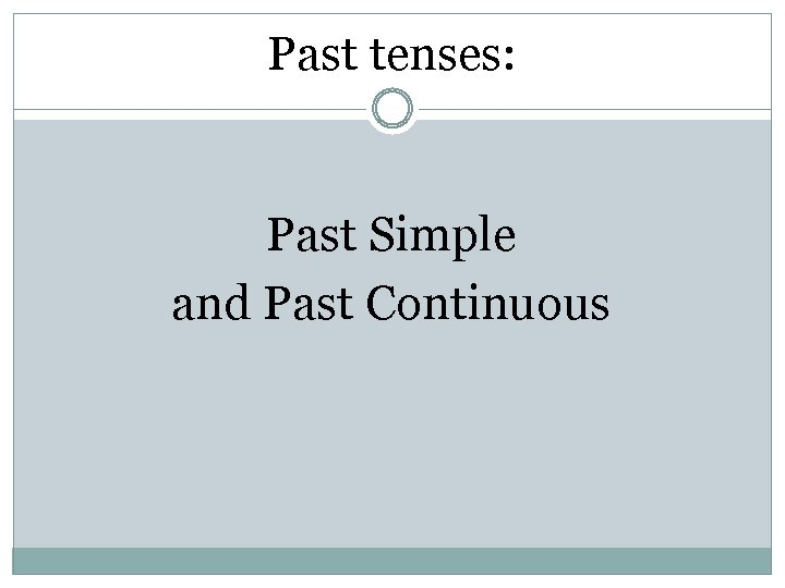 Past tenses: Past Simple and Past Continuous