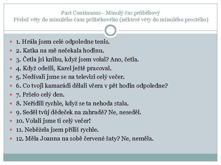 Past Continuous– Minulý čas průběhový Přelož věty do minulého času průběhového (některé věty do