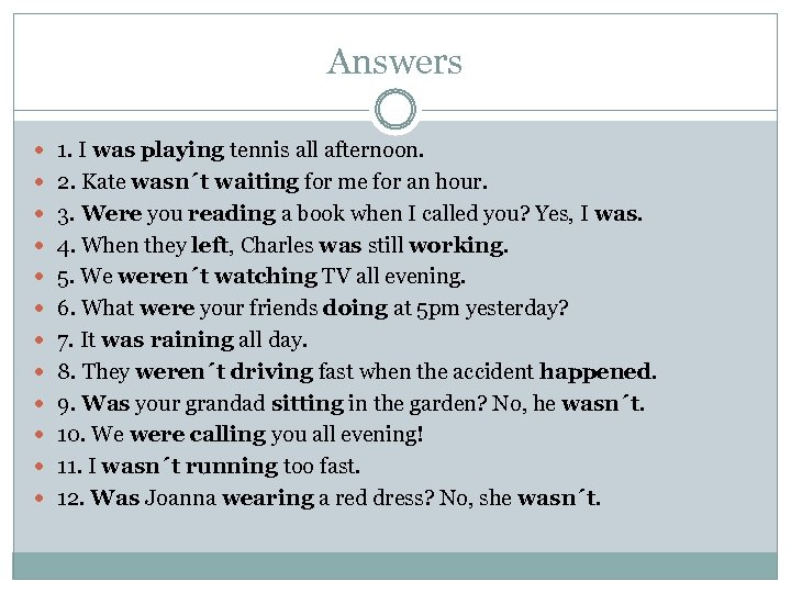 Answers 1. I was playing tennis all afternoon. 2. Kate wasn´t waiting for me
