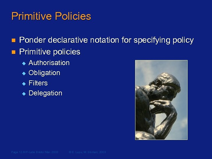 Primitive Policies n n Ponder declarative notation for specifying policy Primitive policies u u