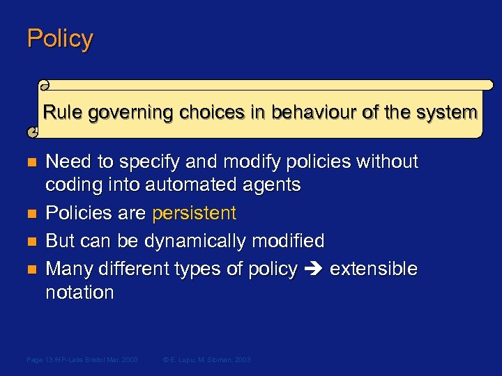 Policy Rule governing choices in behaviour of the system n n Need to specify