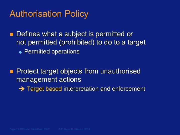 Authorisation Policy n Defines what a subject is permitted or not permitted (prohibited) to