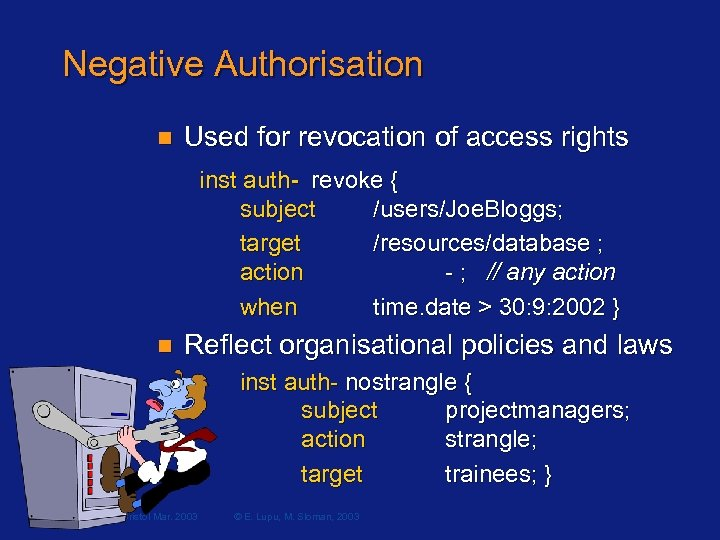 Negative Authorisation n Used for revocation of access rights inst auth- revoke { subject