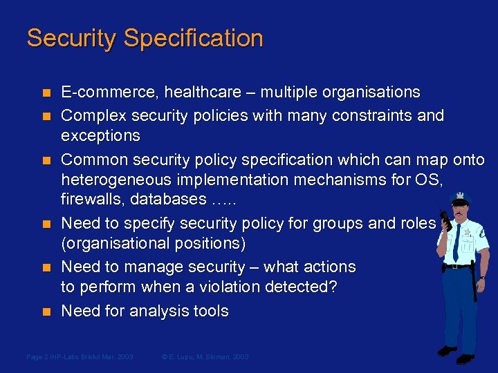Security Specification n n n E-commerce, healthcare – multiple organisations Complex security policies with