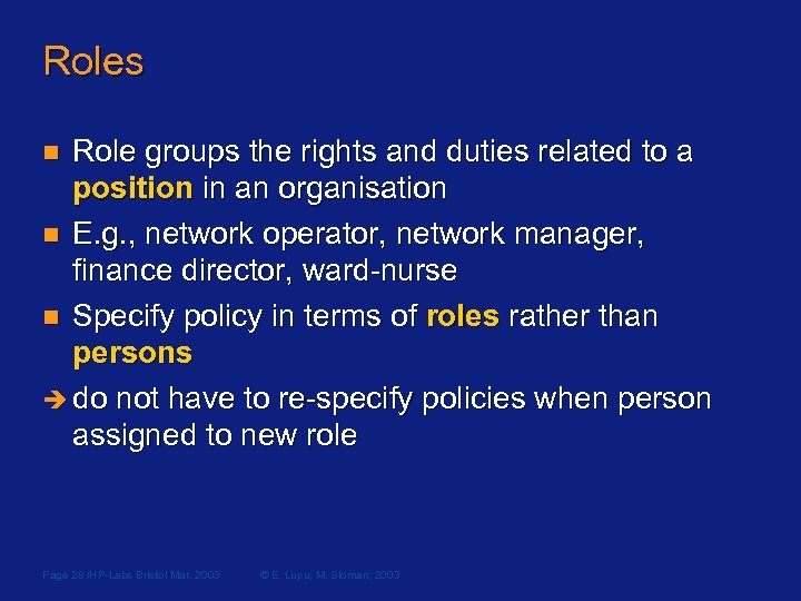 Roles Role groups the rights and duties related to a position in an organisation