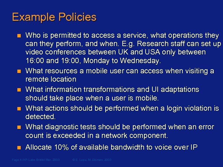 Example Policies n n n Who is permitted to access a service, what operations