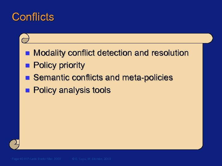 Conflicts n n Modality conflict detection and resolution Policy priority Semantic conflicts and meta-policies