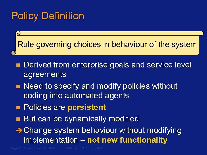 Policy Definition Rule governing choices in behaviour of the system Derived from enterprise goals